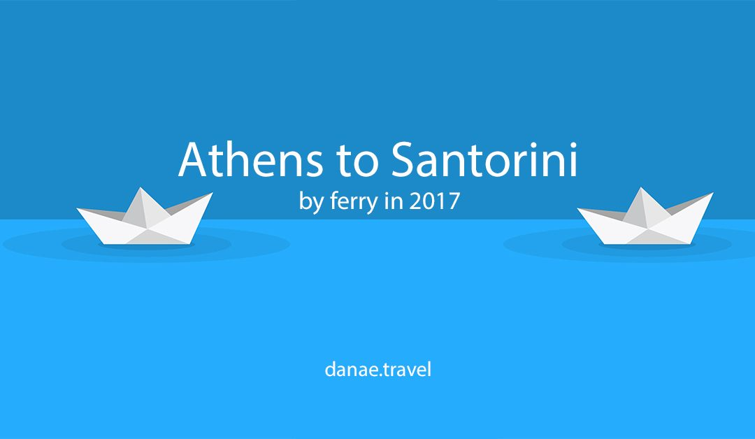 Athens to Santorini by ferry in 2017