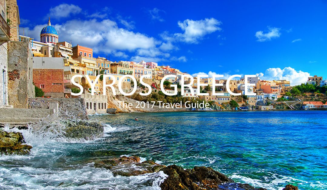 Syros, Greece – The 2017 Travel Guide